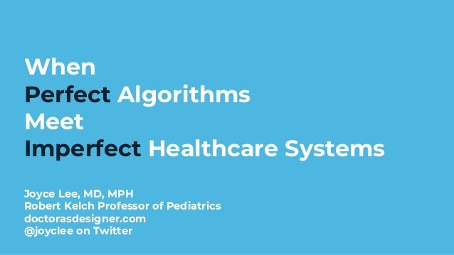 When Perfect Algorithms Meet Imperfect Healthcare Systems Joyce Lee, MD, MPH Robert Kelch Professor of Pediatrics doctoras...