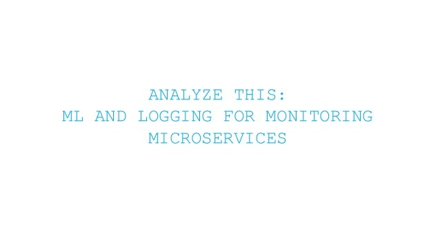 ANALYZE THIS: ML AND LOGGING FOR MONITORING MICROSERVICES