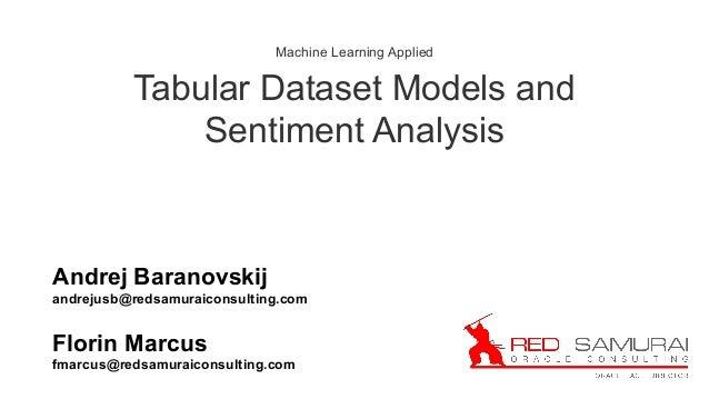 Machine Learning Applied Tabular Dataset Models and Sentiment Analysis Andrej Baranovskij andrejusb@redsamuraiconsulting.c...