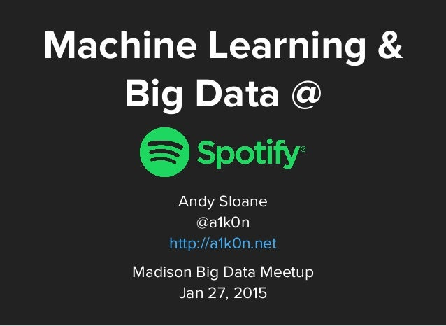Machine Learning & Big Data @ Andy Sloane @a1k0n http://a1k0n.net Madison Big Data Meetup Jan 27, 2015