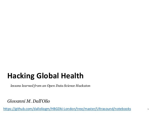 Giovanni M. Dall'Olio Hacking Global Health 1 lessons learned from an Open Data Science Hackaton https://github.com/dallol...