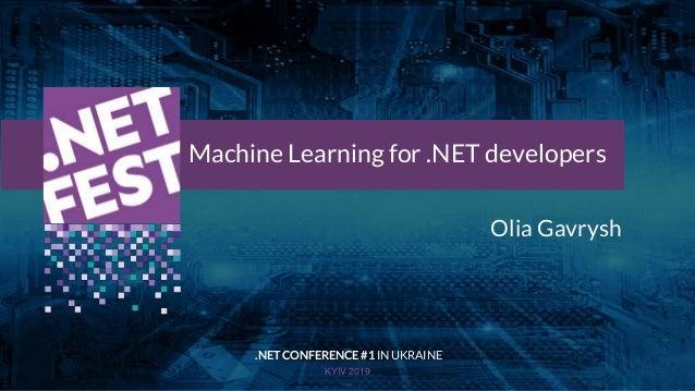 Тема доклада Тема доклада Тема доклада KYIV 2019 Machine Learning for .NET developers .NET CONFERENCE #1 IN UKRAINE Olia G...