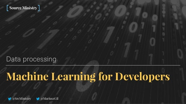 @SrcMinistry @MariuszGil Machine Learning for Developers Data processing