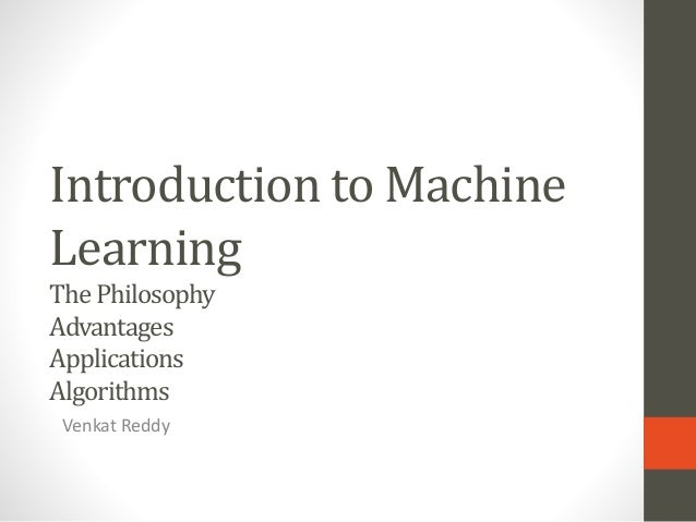 Introduction to Machine Learning ThePhilosophy Advantages Applications Algorithms Venkat Reddy