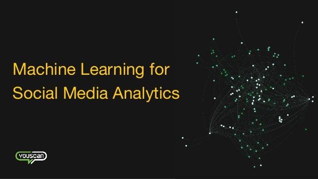 Machine Learning for   Social Media Analytics