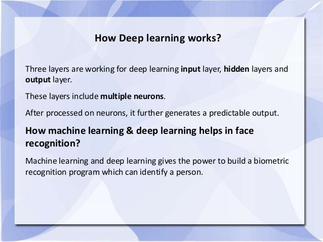 How Deep learning works? Three layers are working for deep learning input layer, hidden layers and output layer. These lay...