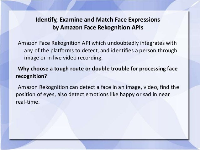Identify, Examine and Match Face Expressions by Amazon Face Rekognition APIs Amazon Face Rekognition API which undoubtedly...