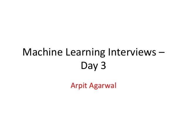 Machine Learning Interviews –  Day 3  Arpit Agarwal