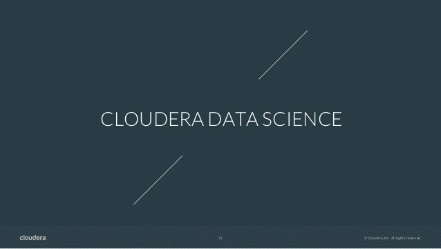 18 © Cloudera, Inc. All rights reserved. MOVING FROM EXPLORATION TO PRODUCTION OF ML & AI WE'RE WITNESSING THE INDUSTRIALI...