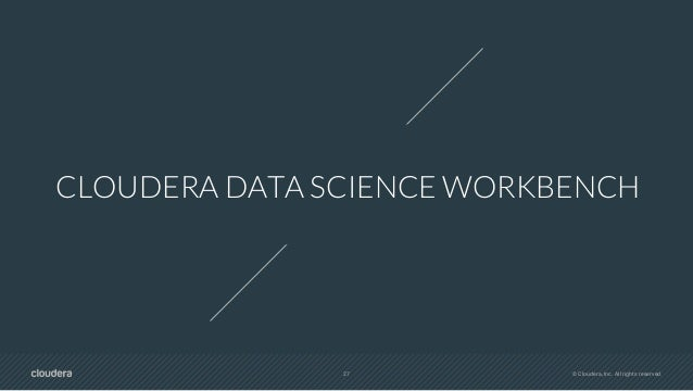 29 © Cloudera, Inc. All rights reserved. A PLATFORM FOR MACHINE LEARNING • Open platform • Complete lifecycle • Team col...