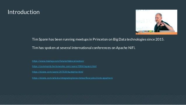 Introduction Tim Spann has been running meetups in Princeton on Big Data technologies since 2015. Tim has spoken at severa...