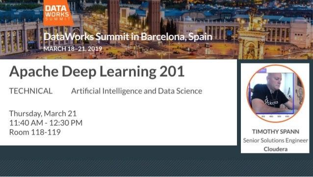 Hadoop {Submarine} Project: Running deep learning workloads on YARN , Tim Spann (Cloudera)