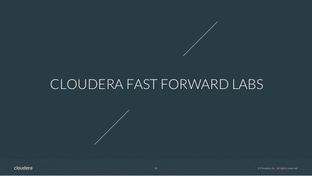 48 © Cloudera, Inc. All rights reserved. AS NEW TECH CAPABILITIES EMERGE, BE READY
