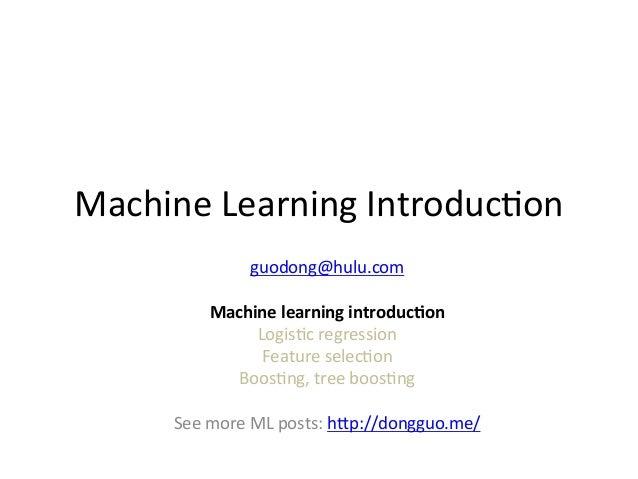 Machine  Learning  Introduc1on   guodong@hulu.com      Machine  learning  introduc0on   Logis1c  regress...