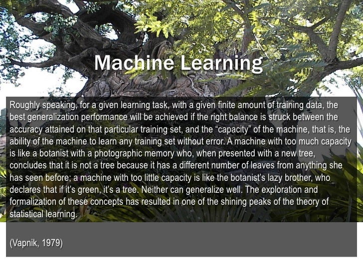 Machine LearningRoughly speaking, for a given learning task, with a given finite amount of training data, thebest generali...