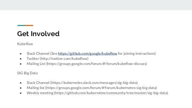 Get Involved Kubeflow ● Slack Channel (See https://github.com/google/kubeflow for joining instructions) ● Twitter (http://...