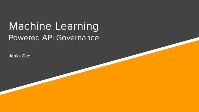 Machine Learning Powered API Governance Jenks Guo