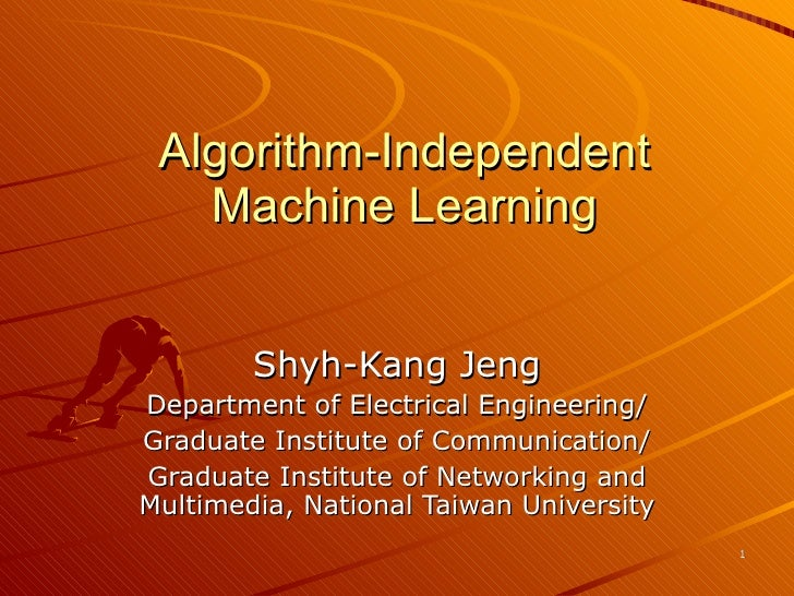 Algorithm-Independent Machine Learning Shyh-Kang Jeng Department of Electrical Engineering/ Graduate Institute of Communic...