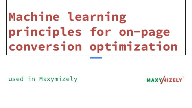Machine learning principles for on-page conversion optimization used in Maxymizely