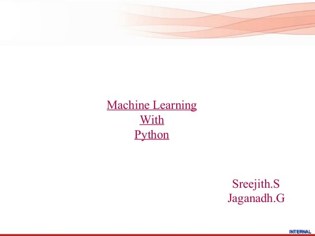 Machine Learning     With    Python                    Sreejith.S                   Jaganadh.G                            ...