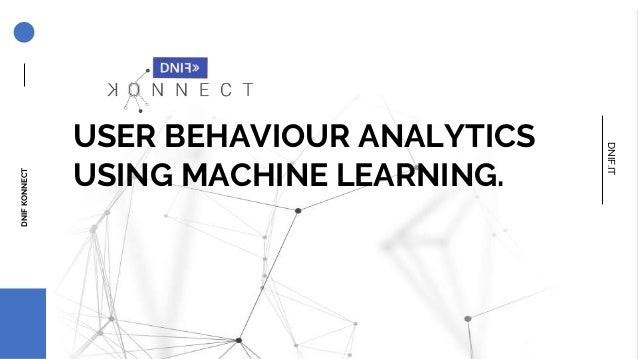 USER BEHAVIOUR ANALYTICS USING MACHINE LEARNING. DNIFKONNECT DNIF.IT