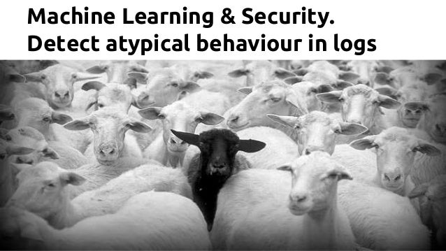 Machine Learning & Security. Detect atypical behaviour in logs