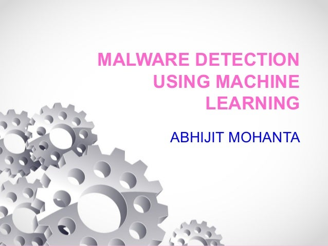 MALWARE DETECTION USING MACHINE LEARNING ABHIJIT MOHANTA