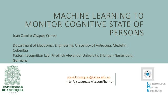 MACHINE LEARNING TO MONITOR COGNITIVE STATE OF PERSONSJuan Camilo Vásquez Correa Department of Electronics Engineering, Un...