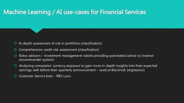 Machine Learning / AI use-cases for Financial Services  In-depth assessment of risk in portfolios (classification)  Comp...