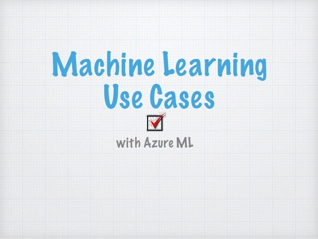 Machine Learning Use Cases with Azure ML