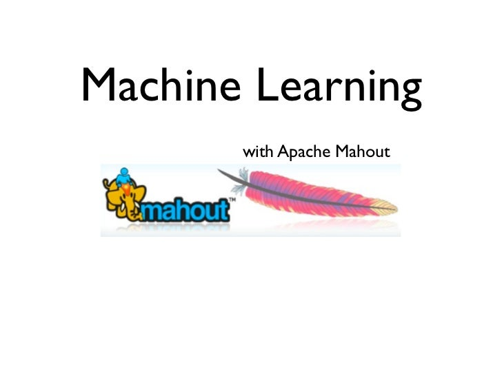 Machine Learning       with Apache Mahout
