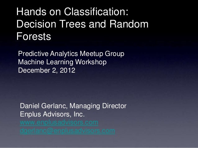 Hands on Classification:Decision Trees and RandomForestsPredictive Analytics Meetup GroupMachine Learning WorkshopDecember...