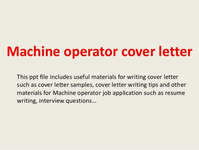 production machine operator cover letter Résumé & cover letter samples  plant operator dear sir/madam, having acquired a broad range of skills and experience in plant operation, i.