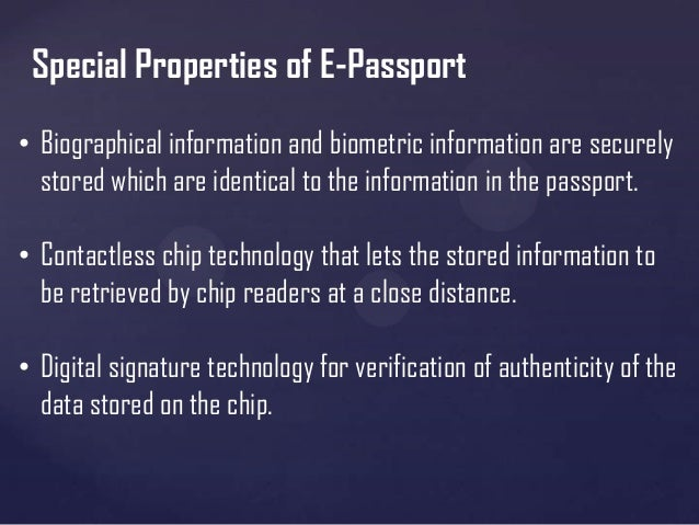 biometric passport with rfid information technology essay A biometric passport (also known as an e-passport, epassport or a digital passport) is a traditional passport that has an embedded electronic microprocessor chip which contains biometric information that can be used to authenticate the identity of the passport holder.