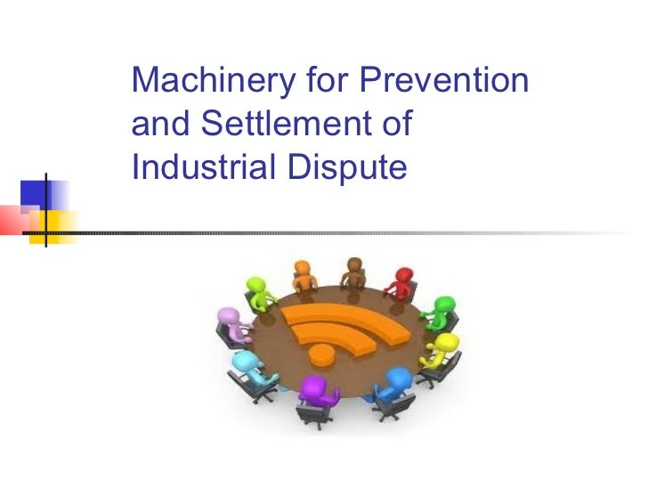 Machinery for Preventionand Settlement ofIndustrial Dispute