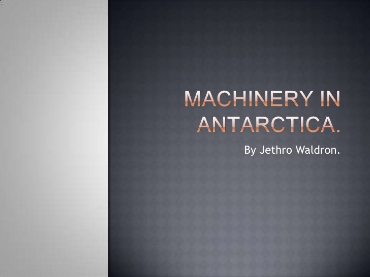 Machinery in Antarctica.<br />By Jethro Waldron.<br />