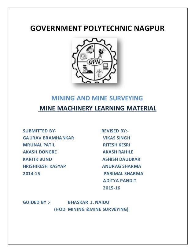 GOVERNMENT POLYTECHNIC NAGPUR MINING AND MINE SURVEYING MINE MACHINERY LEARNING MATERIAL SUBMITTED BY- REVISED BY:- GAURAV...
