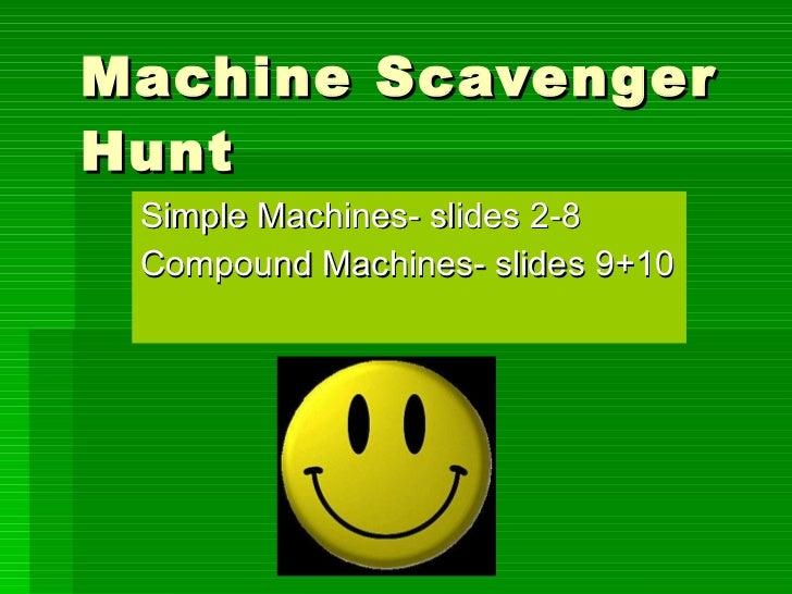 Machine Scavenger Hunt Simple Machines- slides 2-8 Compound Machines- slides 9+10