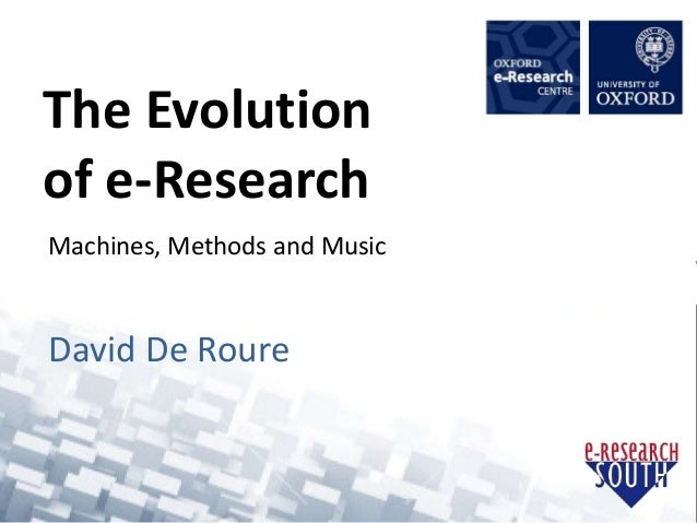 The Evolution of e-Research Machines, Methods and Music David De Roure
