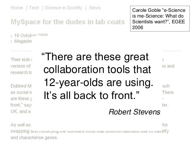 """Carole Goble """"e-Science is me-Science: What do Scientists want?"""", EGEE 2006 """"There are these great collaboration tools tha..."""