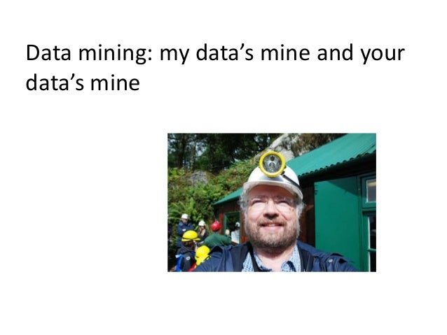 Data mining: my data's mine and your data's mine
