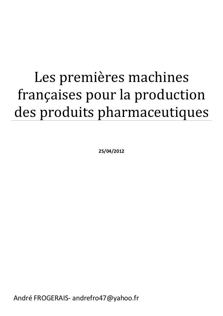 Les premières machinesfrançaises pour la productiondes produits pharmaceutiques                        25/04/2012André FRO...