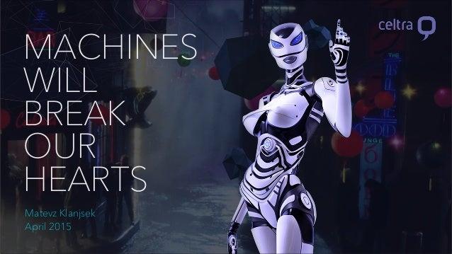 MACHINES WILL BREAK OUR HEARTS Matevz Klanjsek April 2015