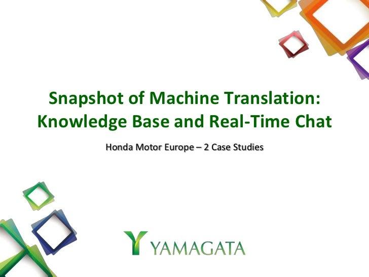 Snapshot of Machine Translation:Knowledge Base and Real-Time Chat       Honda Motor Europe – 2 Case Studies