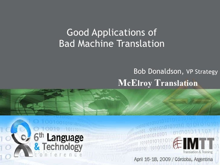 Bob Donaldson,  VP Strategy Good Applications of Bad Machine Translation