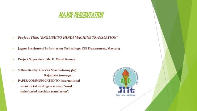 "MAJOR PRESENTATION  Project Title: ""ENGLISH TO HINDI MACHINE TRANSLATION""  Jaypee Institute of Information Technology, C..."