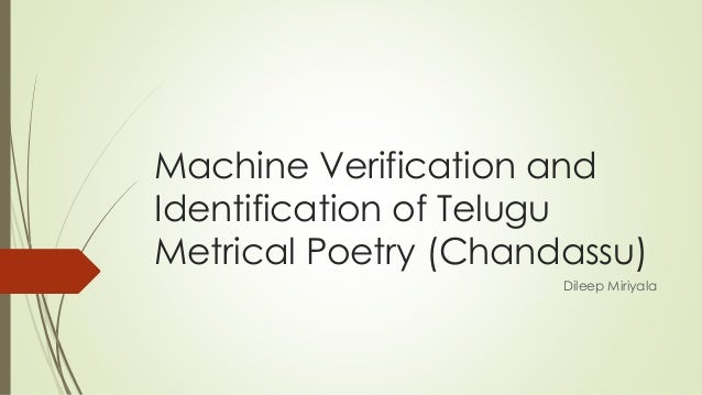 Machine Verification and Identification of Telugu Metrical Poetry (Chandassu) Dileep Miriyala