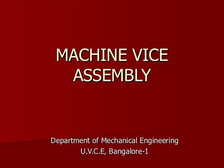 MACHINE VICE ASSEMBLY Department of Mechanical Engineering U.V.C.E, Bangalore-1