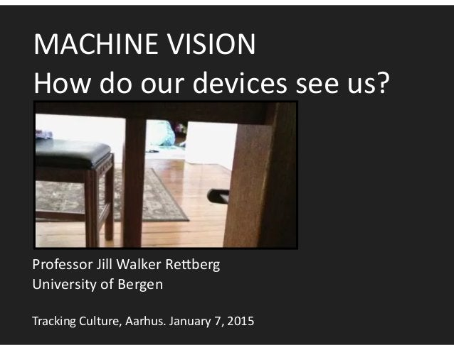 MACHINE  VISION   How  do  our  devices  see  us? Professor  Jill  Walker  Re?berg   University  o...