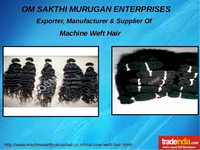 OM SAKTHI MURUGAN ENTERPRISES Exporter, Manufacturer & Supplier Of Machine Weft Hair http://www.machinewefthumanhair.co.in...